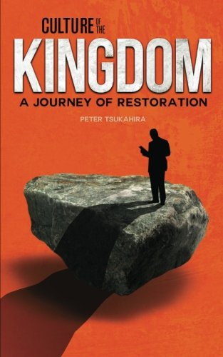 Culture of the Kingdom: A Journey of Restoration: Peter Tsukahira