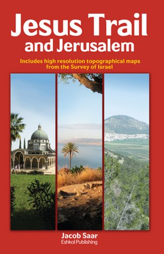 Jesus Trail and Jerusalem: Includes High Resolution Topographical Maps from the Survey of Israel: ...