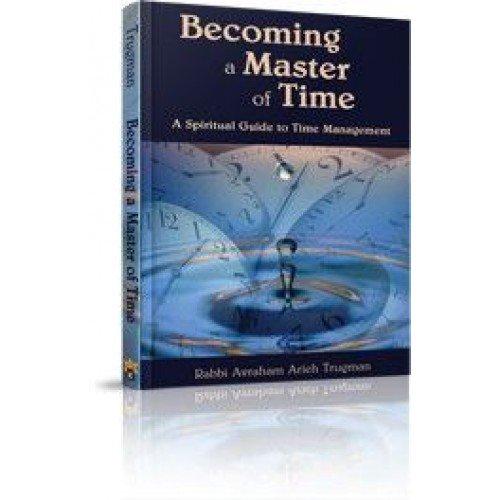 Becoming a Master of Time: Rabbi Avraham Arieh Trugman