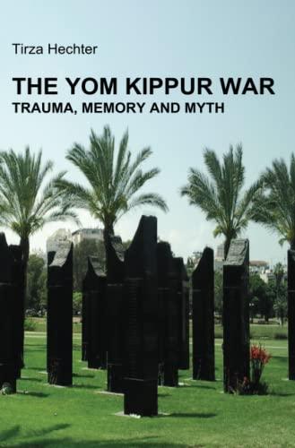 9789659225002: THE YOM KIPPUR WAR: Trauma, Memory and Myth