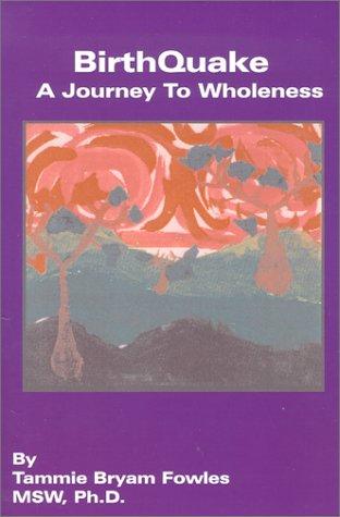 BirthQuake: A Journey To Wholeness: Tammie Byram Fowles