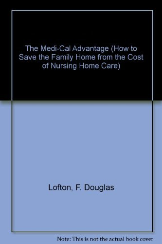 9789667737139: The Medi-Cal Advantage (How to Save the Family Home from the Cost of Nursing Home Care)