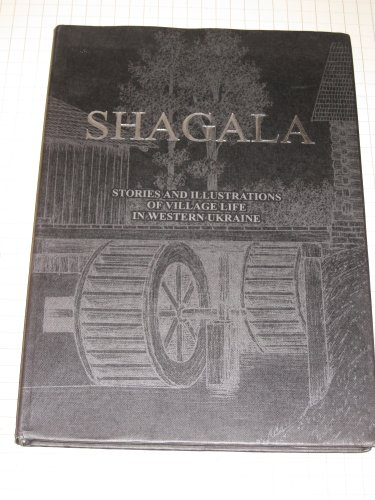 SHAGALA Stories and Illustrations of Village Life in Western Ukraine: Shagala, Volodymyr