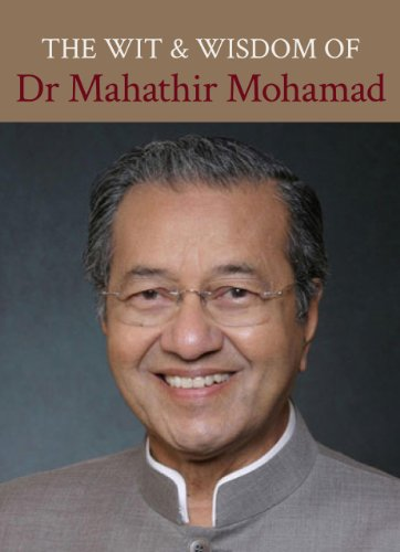 The Wit And Wisdom Of Dr Mahathir Mohamad: Mohamad, Mahathir