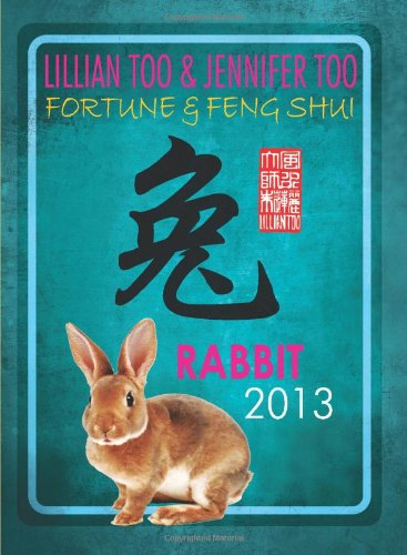 Lillian Too & Jennifer Too Fortune & Feng Shui 2013 Rabbit: Lillian Too & Jennifer Too