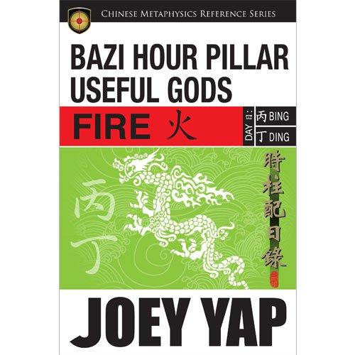 BaZi Hour Pillar Useful Gods - Fire (Paperback): Joey Yap