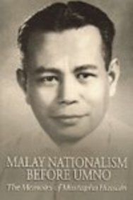 Malay Nationalism Before Umno: The Memoirs of Mustapha Hussain: Editor-Jomo K. S.; Translator-Insun...