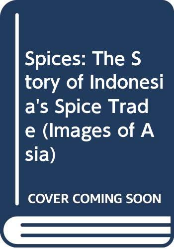 9789676530394: Spices: The Story of Indonesia's Spice Trade (Images of Asia)