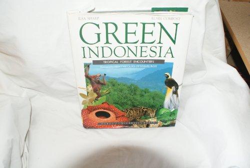 Green Indonesia: Tropical Forest Encounters: Ilsa Sharp, Alain Compost, The Duke of Edinburgh, ...