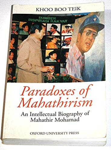 Paradoxes of Mahathirism: An Intellectual Biography of Mahathir Mohamad: Khoo Boo Teik