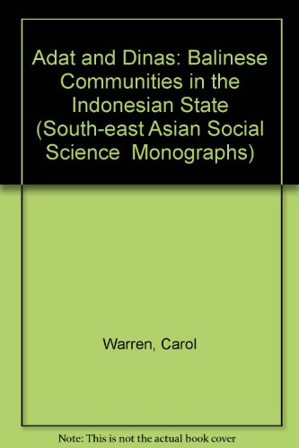 Adat and Dinas: Balinese Communities in the Indonesian Sate: Warren, Carol