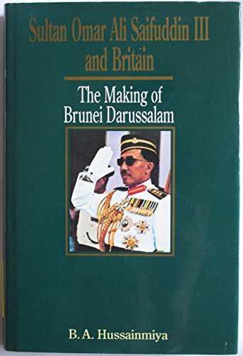 9789676531063: Sultan Omar Ali Saifuddin III and Britain: The Making of Brunei Darussalam