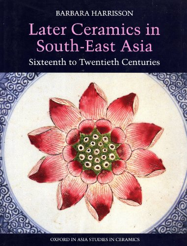 Later Ceramics in South-East Asia: Sixteenth to Twentieth Centuries: Harrisson, Barbara
