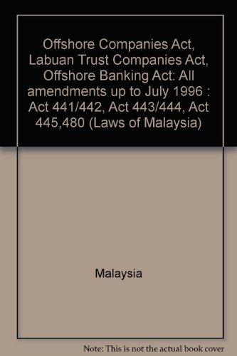 Offshore Companies Act, Labuan Trust Companies Act, Offshore Banking Act: All amendments up to July 1996 : Act 441/442, Act 443/444, Act 445,480 (Laws of Malaysia) (9677003925) by Malaysia