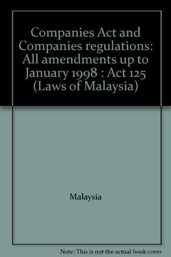 Companies Act and Companies regulations: All amendments up to January 1998 : Act 125 (Laws of Malaysia) (9677006274) by Malaysia