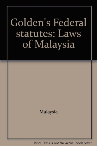 Golden's Federal statutes: Laws of Malaysia (967890036X) by Malaysia