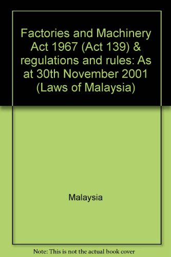 9789678910415: Factories and Machinery Act 1967 (Act 139) & regulations and rules: As at 30th November 2001 (Laws of Malaysia)