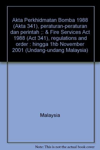 9789678912174: Akta Perkhidmatan Bomba 1988 (Akta 341), peraturan-peraturan dan perintah ;: & Fire Services Act 1988 (Act 341), regulations and order : hingga 1hb November 2001 (Undang-undang Malaysia)