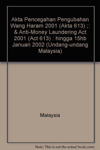 9789678912235: Akta Pencegahan Pengubahan Wang Haram 2001 (Akta 613) ;: & Anti-Money Laundering Act 2001 (Act 613) : hingga 15hb Januari 2002 (Undang-undang Malaysia)