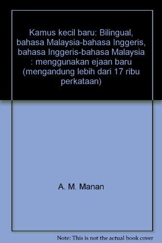 Kamus Kecil Baru: Bilingual, Bahasa Malaysia-Bahasa Inggeris,: A. M. Manan