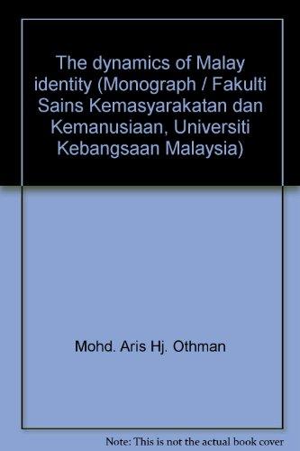 9789679420098: The dynamics of Malay identity (Monograph / Fakulti Sains Kemasyarakatan dan Kemanusiaan, Universiti Kebangsaan Malaysia)