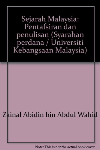 Sejarah Malaysia: Pentafsiran dan penulisan (Syarahan perdana: Zainal Abidin bin