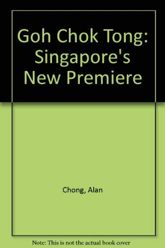 Goh Chok Tong: Singapore's New Premier (967978357X) by Alan Chong