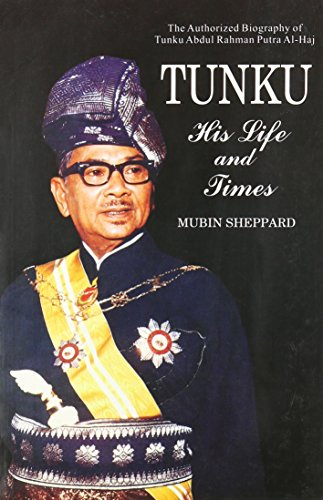 9789679784954: Tunku: His Life and Times, the Authorized Biography of Tunku Abdul Rahman Putra Al-haj