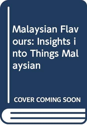Malaysian Flavours: Insights into Things Malaysian: Kim, Lee Su