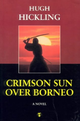 Crimson Sun over Borneo: Hicklin, R. Hugh, Hickling, R. Hugh