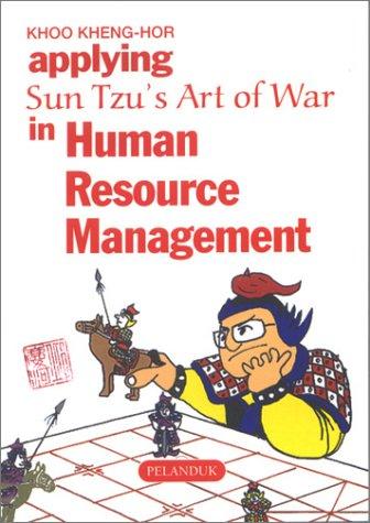 Applying Sun Tzu's Art of War in Human Resource Management (Sun Tzu's Business Management...
