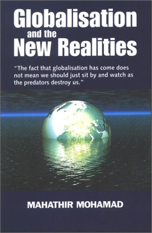 Globalisation and the New Realities: Selected Speeches: Mahathir Bin Mohamad;