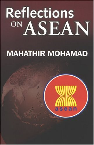 Reflections On Asean: Selected Speeches Of Dr.: Mahathir Bin Mohamad,