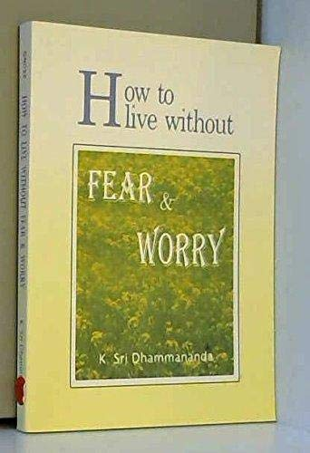 How to Live Without Fear and Worry: K. Sri Dhammananda