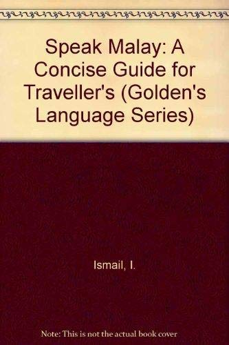 Speak Malay: A Concise Guide for Traveller's (Golden's Language Series): Ismail, I.