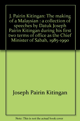 9789679981209: J. Pairin Kitingan, the making of a Malaysian: A collection of speeches by Datuk Joseph Pairin Kitingan during his first two terms of office as the Chief Minister of Sabah, 1985-1990