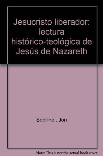 9789680000258: Jesucristo liberador: lectura histórico-teológica de Jesús de Nazareth [Paperback] [Jan 01, 1994] Sobrino , Jon