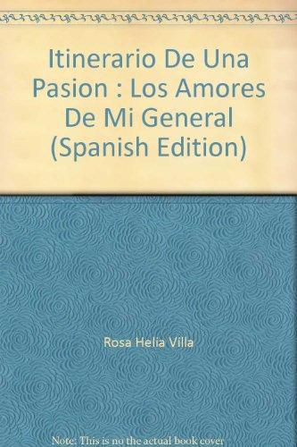 Itinerario De Una Pasion : Los Amores De Mi General (Spanish Edition): Rosa Helia Villa