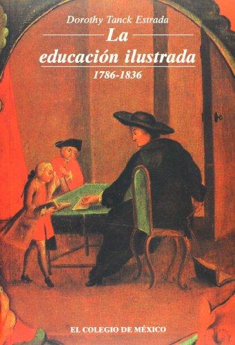 9789681202576: La Educacion Ilustrada, 1786-1836: Educacion Primaria En La Ciudad de Mexico (Estudios Historicos)