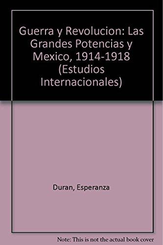 9789681203191: Guerra y Revolucion: Las Grandes Potencias y Mexico, 1914-1918 (Estudios Internacionales)