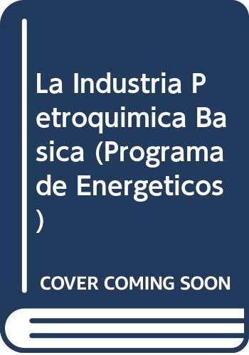 9789681203450: La industria petroquímica básica (Programa de Energeticos) (Spanish Edition)