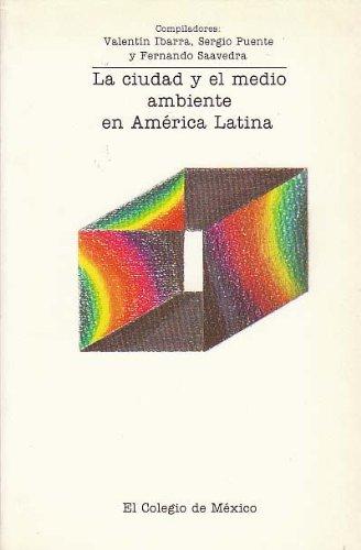 9789681203498: La Ciudad y el medio ambiente en América Latina: Seis estudios de caso (proyecto Ecoville) (Spanish Edition)