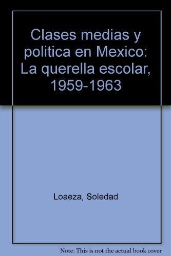 Clases medias y politica en Mexico: La: Loaeza, Soledad
