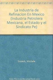 La industria de refinación en México (Industria: Michele, Snoeck