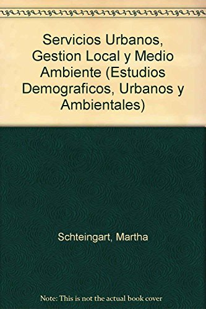 Servicios urbanos, gestión local y medio ambiente (Estudios Demograficos, Urbanos Y ...