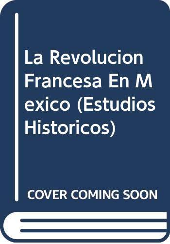 La Revoluci?n francesa en M?xico (Estudios Historicos): Alberro Solange