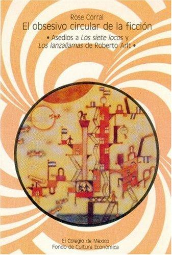 9789681205119: El obsesivo circular de la ficción: Asedios a Los siete locos y Los lanzallamas de Roberto Arlt (Serie Estudios de lingüística y literatura)