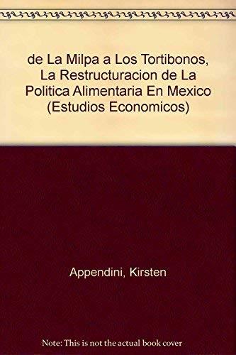 9789681205270: De la milpa a los tortibonos, La restructuración de la política alimentaria en México (Estudios Economicos) (Spanish Edition)