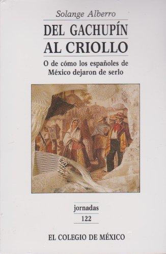 9789681205362: Del gachupin al criollo. O de como los espanoles de Mexico dejaron de serlo (Jornadas) (Spanish Edition)