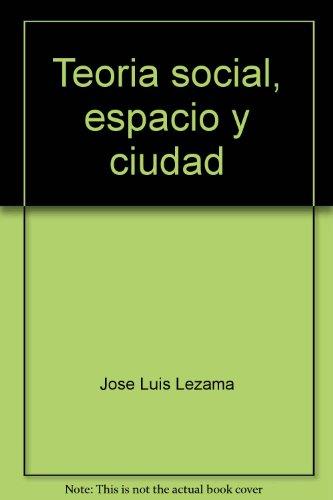 9789681205744: Teoria social, espacio y ciudad (Spanish Edition)